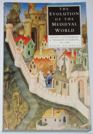 The Evolution of the Medieval World - Society, Government and Thought in Europe 312-1500